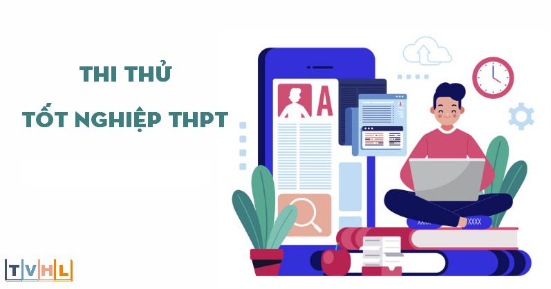 Thi thử Tốt nghiệp THPT 2021 - Tháng 07/2021 (TVHL)