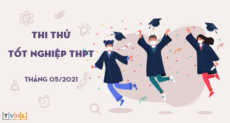 Thi thử Tốt nghiệp THPT 2021 - Tháng 05/2021 (TVHL)