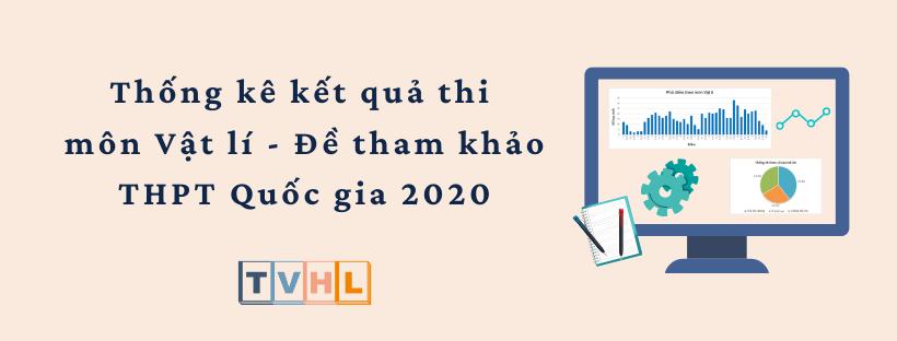 Thống kê kết quả thi thử THPT Quốc gia 2020 môn Vật lí - Đề tham khảo (Bộ GG&ĐT)