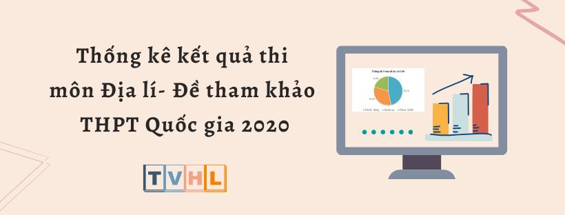 Thống kê kết quả thi thử THPT Quốc gia 2020 môn Địa lí - Đề tham khảo (Bộ GG&ĐT)