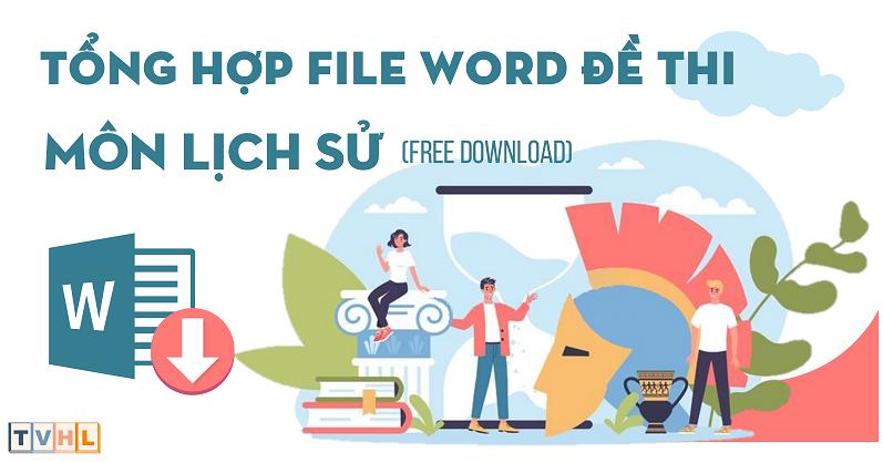Tổng hợp file word đề thi môn Lịch sử (đang cập nhật...)