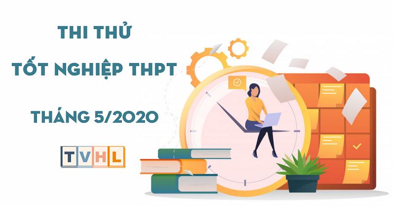 Thi thử Tốt nghiệp THPT 2020 - Tháng 05/2020 (TVHL)