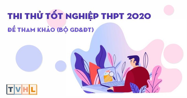 Thi thử Tốt nghiệp THPT 2020 - Đề tham khảo (Bộ GD&ĐT)