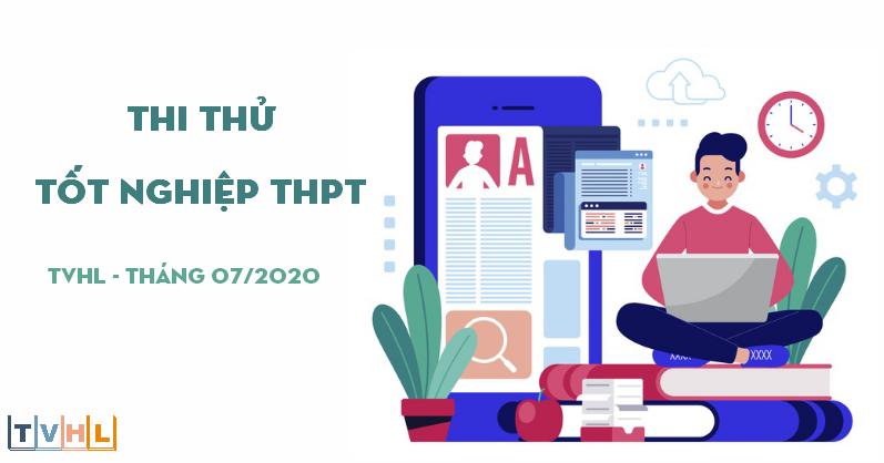 Thi thử Tốt nghiệp THPT 2020 - Tháng 07/2020 (TVHL)