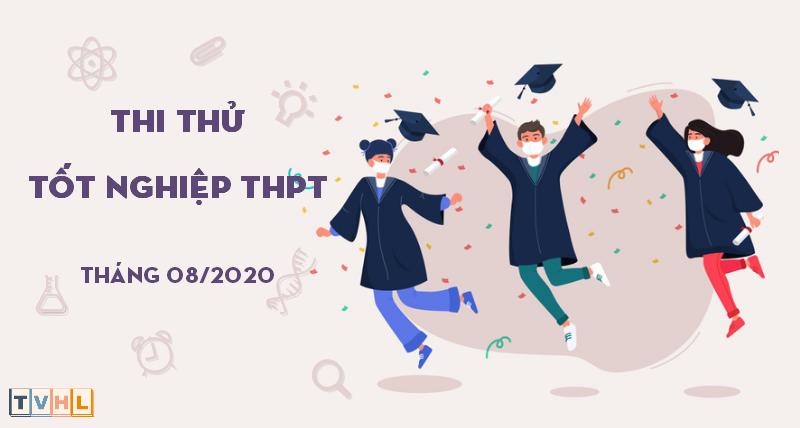 Thi thử Tốt nghiệp THPT 2020 - Tháng 08/2020 (TVHL)